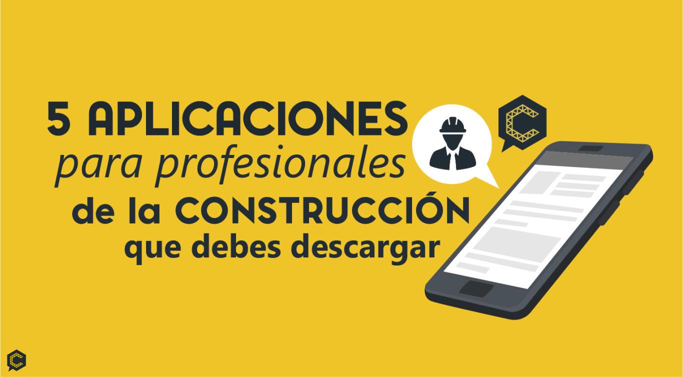 5 aplicaciones para profesionales de la construcción que debes descargar