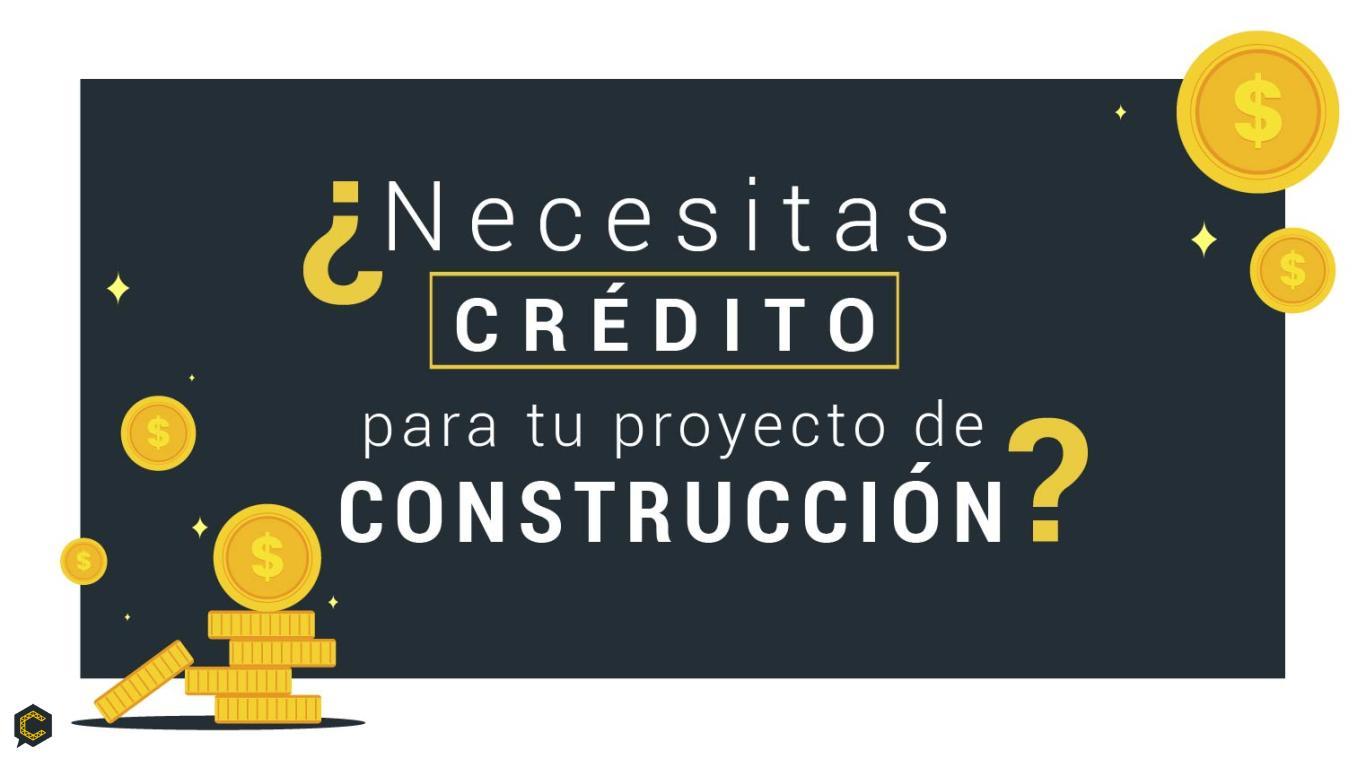 ¿Te gustaría un crédito para tus proyectos de construcción?