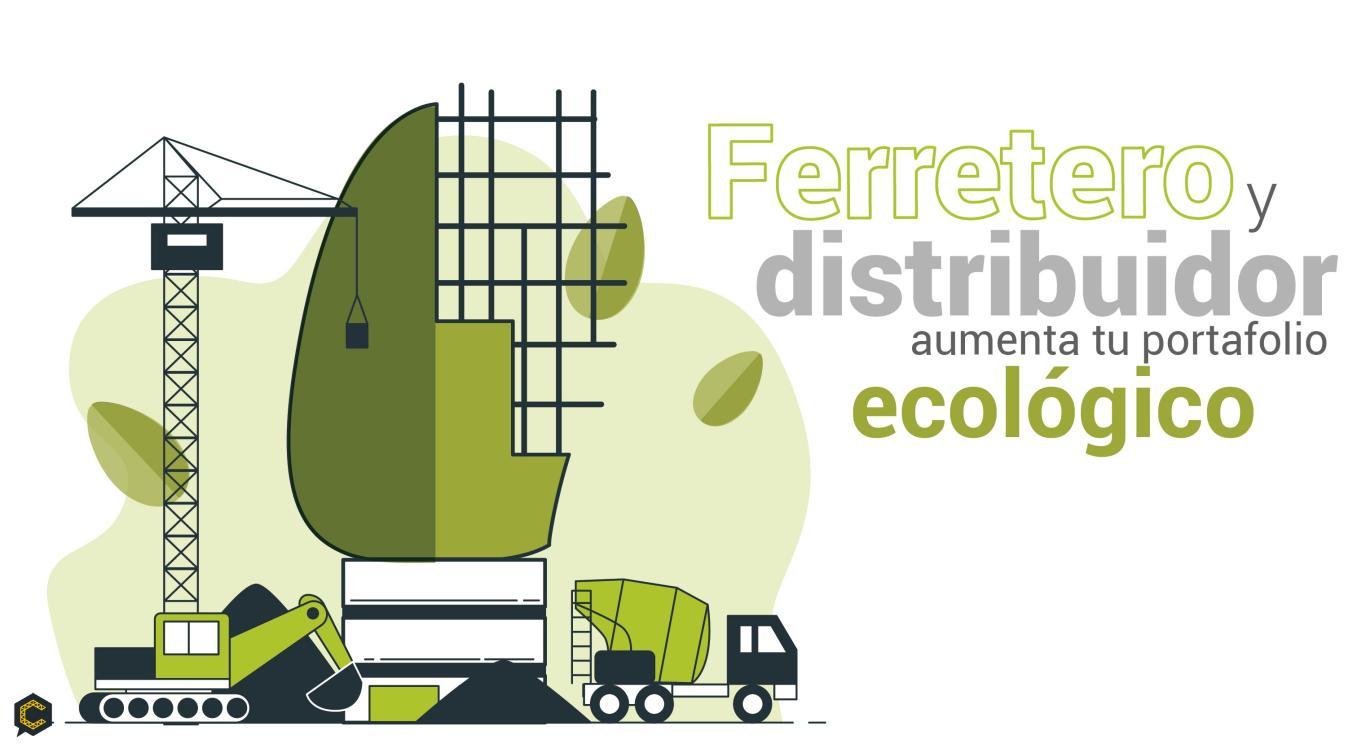 Ferretero y distribuidor aumenta tu portafolio ecológico