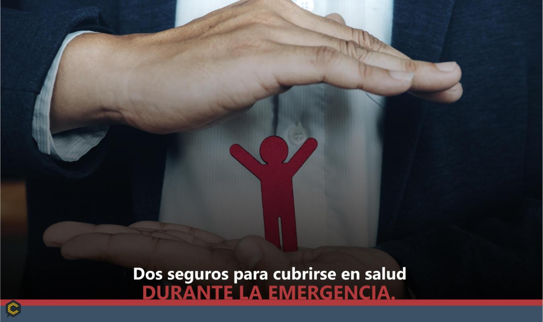 Dos seguros para cubrirse en salud durante la emergencia.