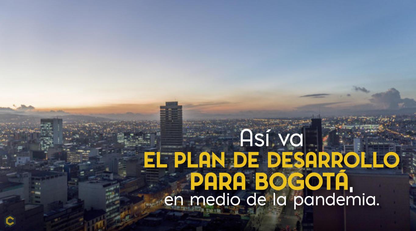 Así va el Plan de Desarrollo para Bogotá, en medio de la pandemia.