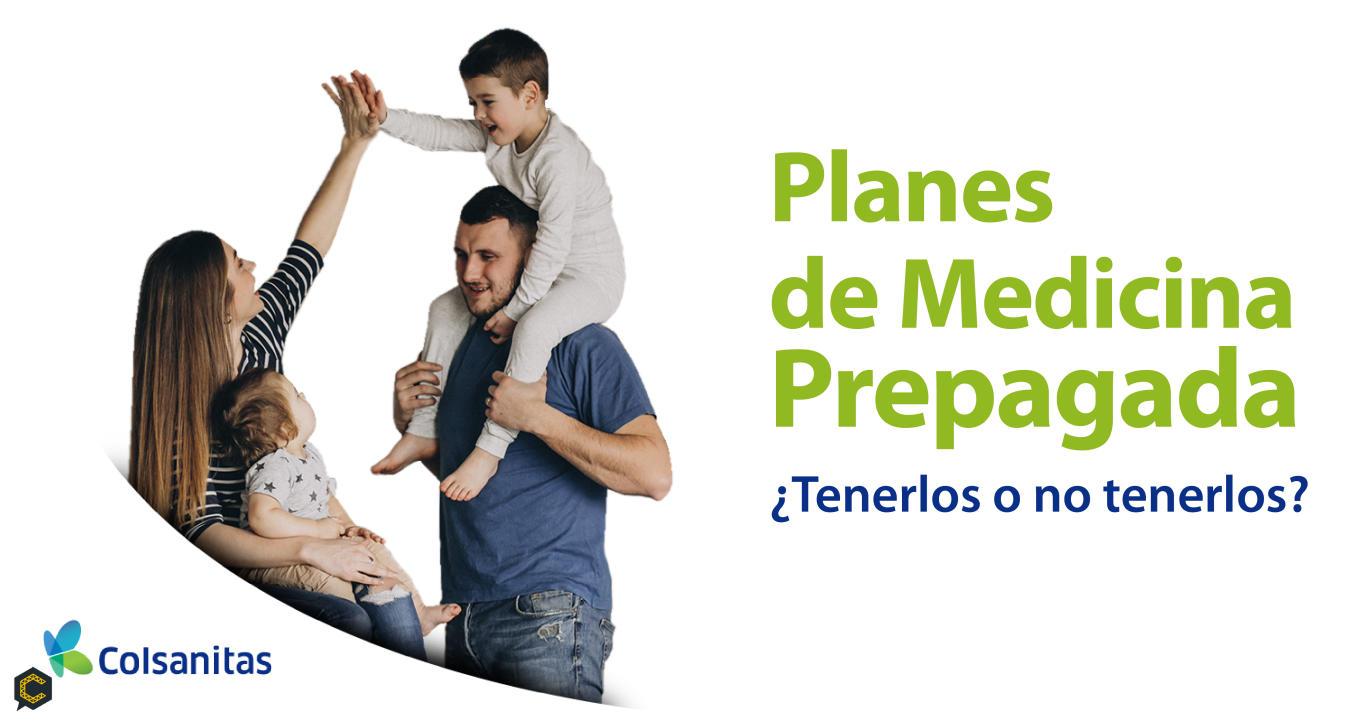 Planes de  medicina prepragada  ¿tenerlos o no tenerlos?.