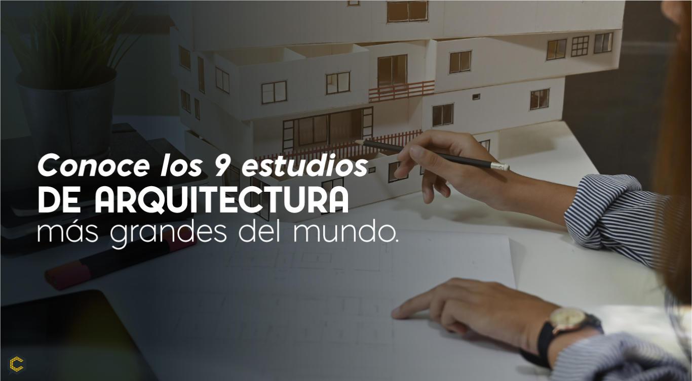 Conoce Los 9 Estudios De Arquitectura Más Grandes Del Mundo Construyored