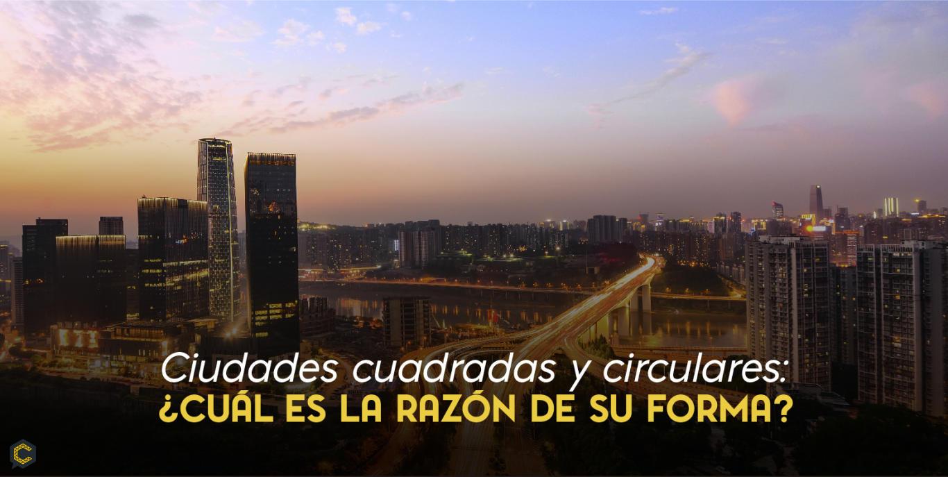 ¿Por qué las ciudades son cuadradas y circulares?
