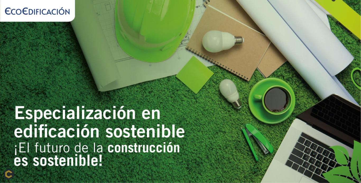 Especialízate en edificación sostenible, el futuro de la construcción