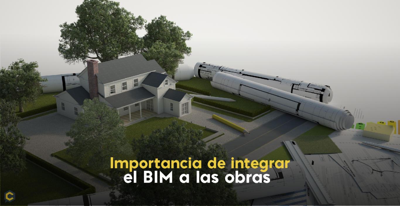 Importancia de integrar el BIM a las obras