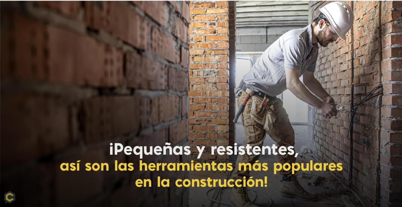 ¡Pequeñas y resistentes, así son las herramientas más populares en la construcción!