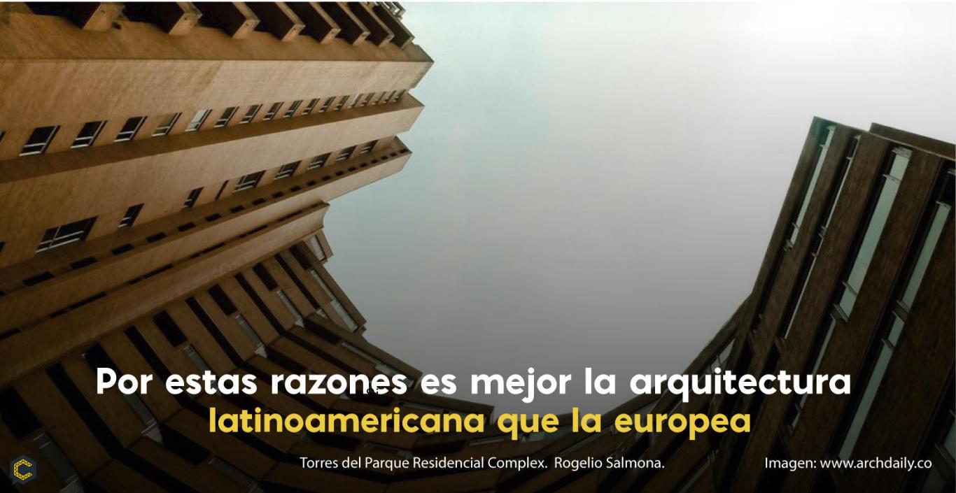 Por estas razones es mejor la arquitectura latinoamericana que la   europea