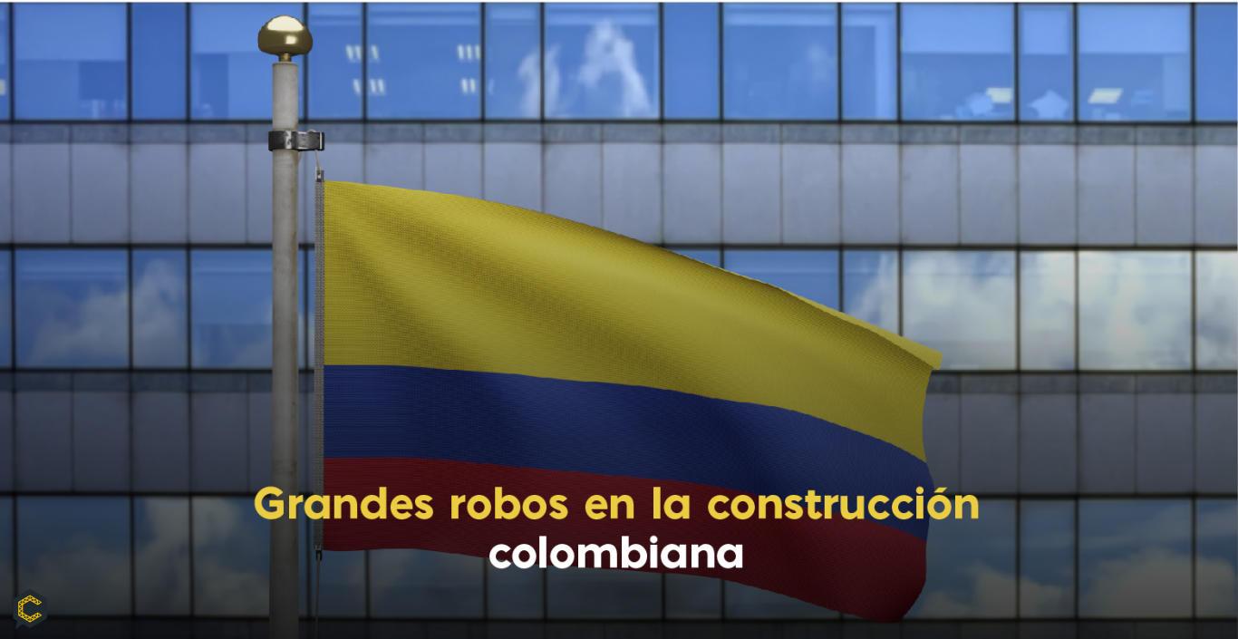 Grandes robos en la construcción colombiana