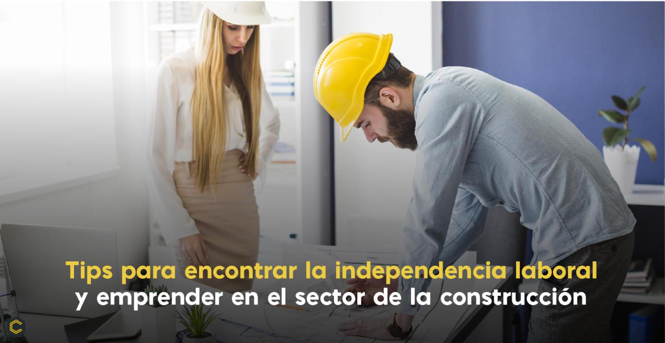Tips para encontrar la independencia laboral y emprender en el sector de la construcción