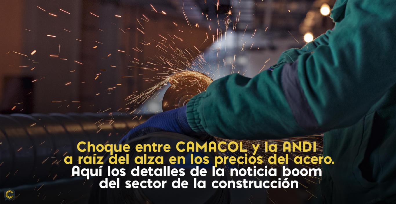 Choque entre CAMACOL y la ANDI a raíz del alza en los precios del acero.