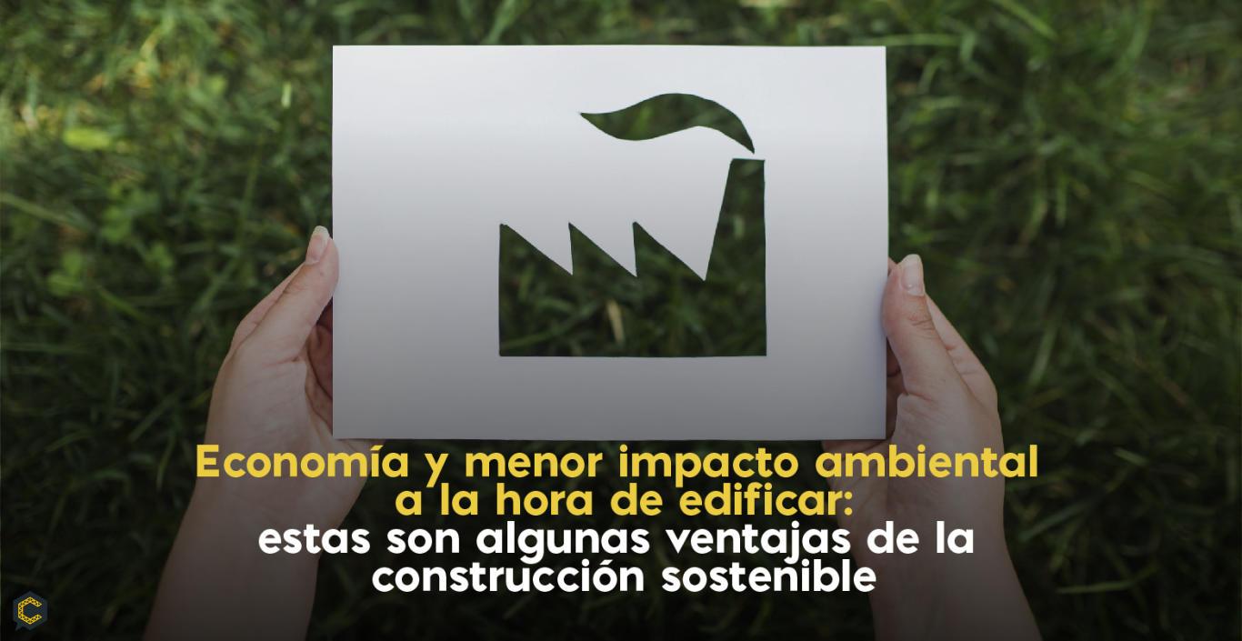 Economía y menor impacto ambiental a la hora de edificar: estas son algunas ventajas de la construcción sostenible